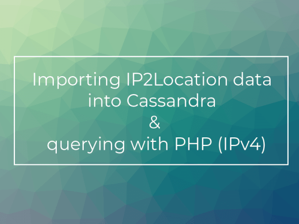 Importing IP2Location data into Cassandra and querying with PHP (IPv4)