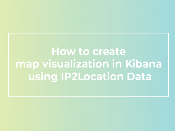 How to create map visualization in Kibana using IP2Location Data