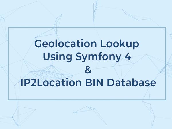 Geolocation Lookup Using Symfony 4 and IP2Location BIN Database