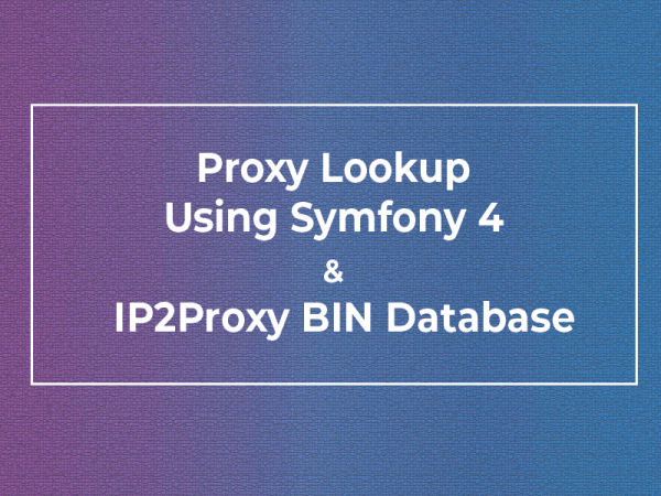 Proxy Lookup Using Symfony 4 and IP2Proxy BIN Database